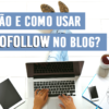 "O que é e como usar links ""NoFollow"" no Blog?"
