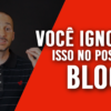 Blogueiros ignoram a parte mais importante do Post no Blog